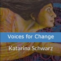 Voices for Change - Katarina Schwarz